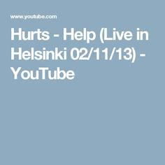 Hurts - Help (Live in Helsinki 02/11/13) - YouTube