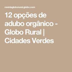 12 opções de adubo orgânico - Globo Rural | Cidades Verdes