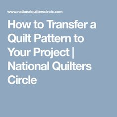 How to Transfer a Quilt Pattern to Your Project | National Quilters Circle