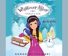 Whatever After #6: Cold As Ice / Sarah Mlynowski
