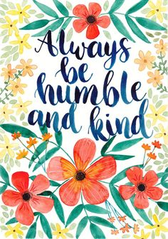 """""""Always be humble and kind"""" Original watercolour painting - available as a print. Cute Quotes, Happy Quotes, Words Quotes, Sayings, Watercolor Quote, Watercolour Painting, Positive Affirmations, Positive Quotes, Favorite Quotes"""