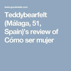 Teddybearfelt (Málaga, 51, Spain)'s review of Cómo ser mujer