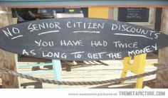 Very-Funny-Sign-With-No-Seniors-Have-Discounts-Nice-Picture.jpg (256×150)