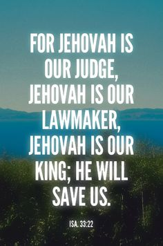 Isa. 33:22 For Jehovah is our Judge, Jehovah is our Lawmaker, Jehovah is our King; He will save us. #Bible #Scripture verse, Recovery Version, quoted at www.agodman.com