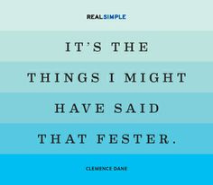 """It's the things I might have said that fester.""—Clemence Dane #quotes"