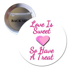 Love Is Sweet so Have A Treat Pinback Button
