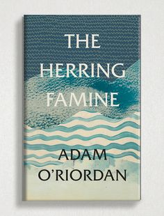 Book cover of A Herring Famine by Adam O'Riordan designed by Tree Abraham. #bookcover #coverdesign