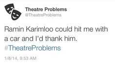 I bet some of his talent would rub off on me <<<<<-------- This is hilarious! Theatre Geek, Broadway Theatre, Musical Theatre, It's Over Now, Theatre Problems, Ramin Karimloo, Movies Playing, Love Never Dies, Sing To Me