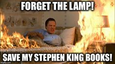 Forget the lamp. Save my Stephen King books!