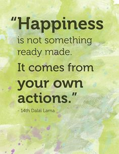 """Happiness is not something ready made. It comes from your own actions."" - 14th Dalai Lama  #LifeMakeover #Happiness  http://makeovercoaching.com/"