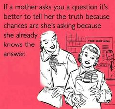 Tell mother the truth!! Hahaha
