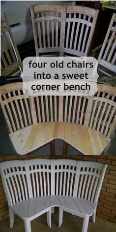 Corner bench made from 4 chairs.. nice  http://www.myrepurposedlife.com/2013/05/adorable-corner-bench-made-from-4-chairs.html