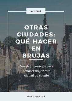 Guía de viajes: Brujas, Bélgica. Qué hacer, dónde comer y dónde hospedarse. #viaje #europa #itinerarios #belgica Places To Travel, Travel Destinations, Places To Visit, Travel Essentials, Travel Tips, Believe In Magic, I Want To Travel, Eurotrip, Travel And Leisure