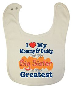 So Relative! Organic Cotton Baby Bib - I Love Mommy & Daddy But My Big Sister Is The Greatest
