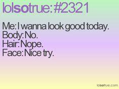 I wanna look good today....