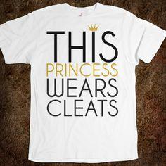 For my princessa...This Princess Wears Soccer Softball Cleats tee tshirt t shirt