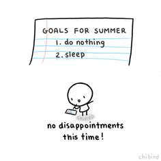 Low expectations, so I won't feel guilty when I accomplish absolutely nothing all summer! :D | chibird on Tumblr