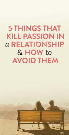 5 things that kill passion in a relationship and how to avoid them