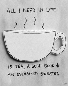 Hot chocolate, a good book, and an oversized sweater! I wish I liked tea. I'm trying to like tea. Books And Tea, I Love Books, Good Books, Cuppa Tea, My Tea, Book Nerd, Book Quotes, Cup Of Tea Quotes, Coffee Quotes