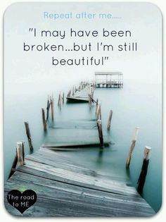 I may have been broken, but I am still beautiful!!