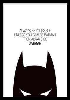 Always be yourself unless you can be Batman, then always be Batman