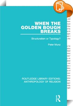 When the Golden Bough Breaks    :  This original, provocative study, first published in 1973, presents a new method of interpretation of mythology, and reveals the wide-ranging implications of this universal phenomenon for many disciplines. The volume begins with a sympathetic but critical examination of Lévi-Strauss's interpretation of mythology. Professor Munz points out the deficiencies in structuralist interpretations, and takes Lévi-Strauss's neglect of the historicity of all myth...