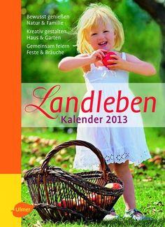 Landleben Kalender 2013. 2012. 144 S., 115 Farbfotos, Spiralbindung. ISBN 978-3-8001-7747-9. € 9,90. Mehr Infos zu den Autoren und zum Buch gibt es hier: http://www.ulmer.de/artikel.dll/Webshop?RC=Pin=978-3-8001-7747-9