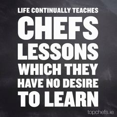 And don't I know it! :-) #Chefs #ChefLife