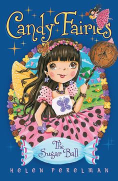 Candy Fairies 6: Sugar Ball- Helen Perelman  Publishing 15th August 2013, £5.99 PB