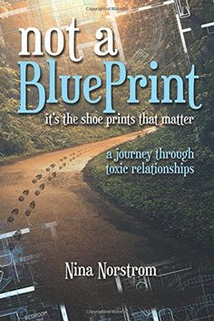 Not A Blueprint: It's The Shoes That Matter--A Journey Through Toxic Relationships by Nina Norstrom http://www.amazon.com/dp/1939371473/ref=cm_sw_r_pi_dp_FppDwb0RK7GNK