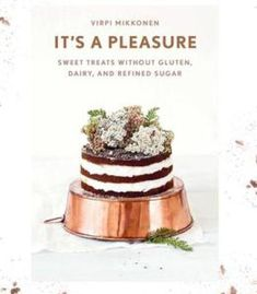 It's A Pleasure: Sweet Treats Without Gluten Dairy And Refined Sugar PDF