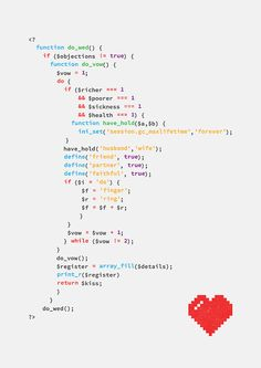 The wedding code - omg... this is probably the geekiest and cutest thing ever for a computer programming geek =) I would need one such friend to check and make sure there are no glitches in this code though as I am not one of them! lol...