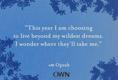 To live beyond my wildest dream...