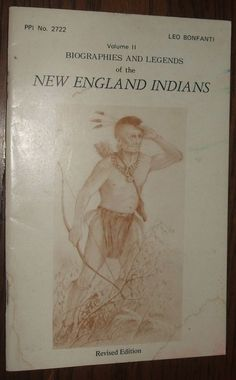 Biographies and Legends of the New England Indians Volume II by Leo Bonfanti