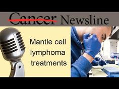 New Mantle Cell Lymphoma treatments improving survival and response rates