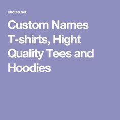 Custom Names T-shirts, Hight Quality Tees and Hoodies