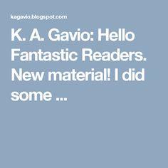 K. A. Gavio: Hello Fantastic Readers. New material! I did some ...