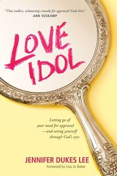 Love Idol: Letting Go of Your Need for Approval - and Seeing Yourself through God's Eyes by Jennifer Dukes Lee, http://www.amazon.com/dp/1414380739/ref=cm_sw_r_pi_dp_hiW8sb0NACXBS
