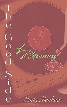 The Good Side of Memory: A 1960's Memoir by [Matthews, Marty]
