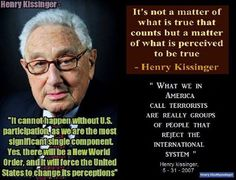 Significant in the quotes here is the one on terrorists. A terrorist is anyone who rejects the NWO. That makes me a terrorist to Kissinger and his NWO buddies in charge of the show.