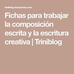 Fichas para trabajar la composición escrita y la escritura creativa   Triniblog