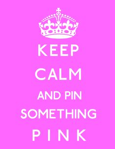 ❦ Keep Calm and Pin Something Pink