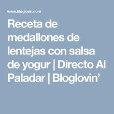Receta de medallones de lentejas con salsa de yogur   Directo Al Paladar   Bloglovin'