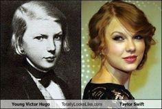 That's one of the strongest resemblances I've ever seen. Victor Hugo and Taylor Swift, everyone!
