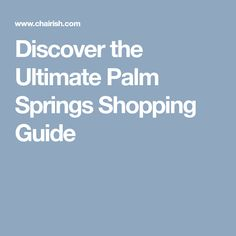 Discover the Ultimate Palm Springs Shopping Guide