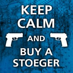 Keep Calm and Buy a Stoeger!