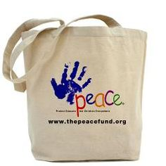 The Peace Fund Merchandise. Buy this Peace Fund Tote Bag today and help a child to a better life.    www.cafepress.com/peacefund  www.thepeacefund.org