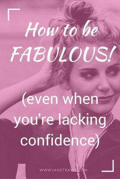 How to be fabulous, even when you lack confidence