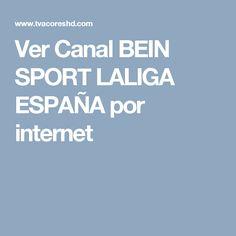 Ver Canal BEIN SPORT LALIGA ESPAÑA por internet