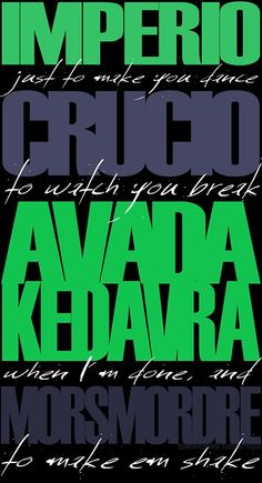 Imperio just to make you dance Crucio to watch you break Avada Kedavra when I am done Morsmordre to make 'em shake